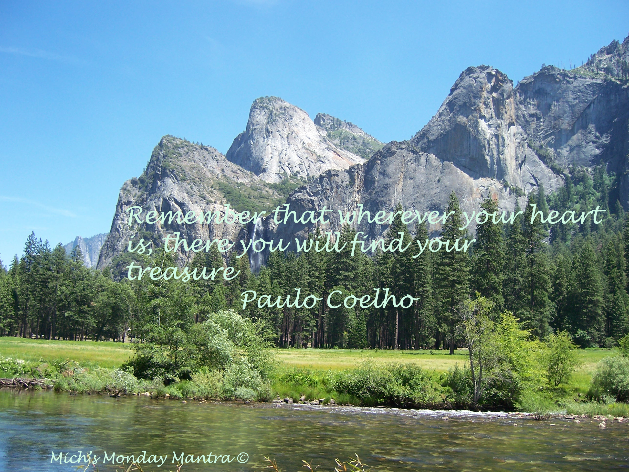 "Mich's Monday Mantra ""Remember That Wherever Your Heart Is, There You Will Find Your Treasure"""
