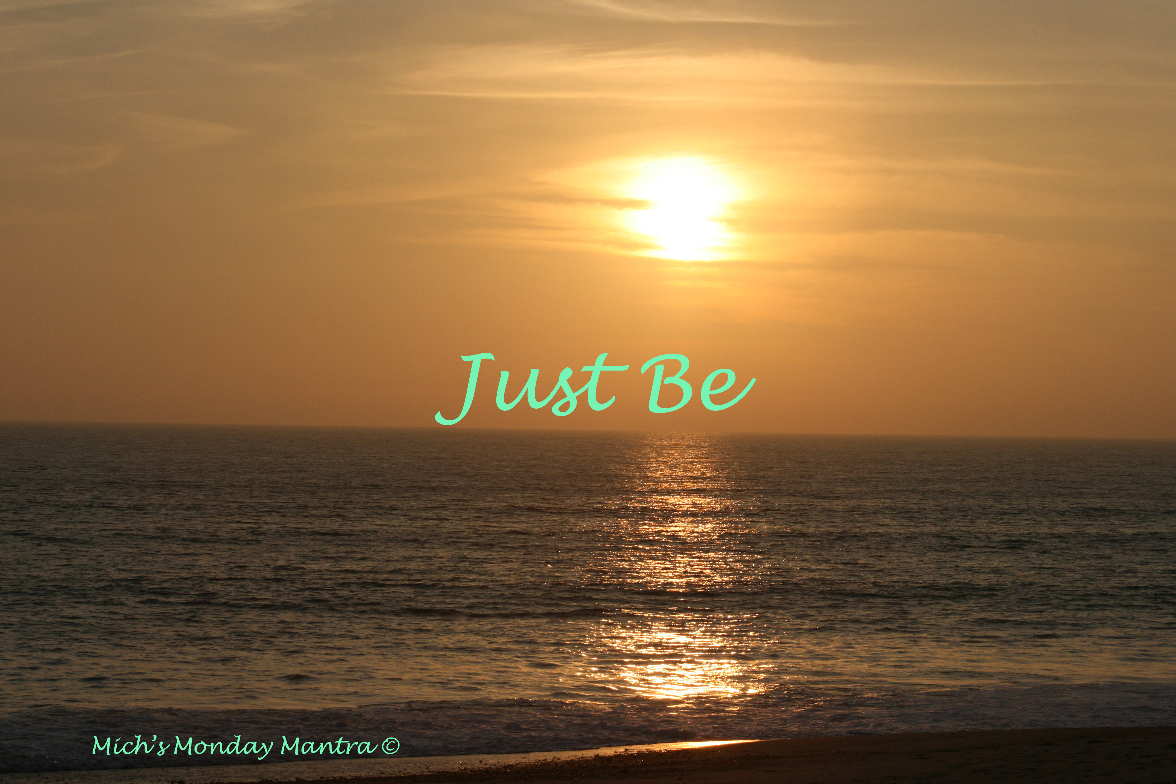 "Mich's Monday Mantra ""Just Be"""
