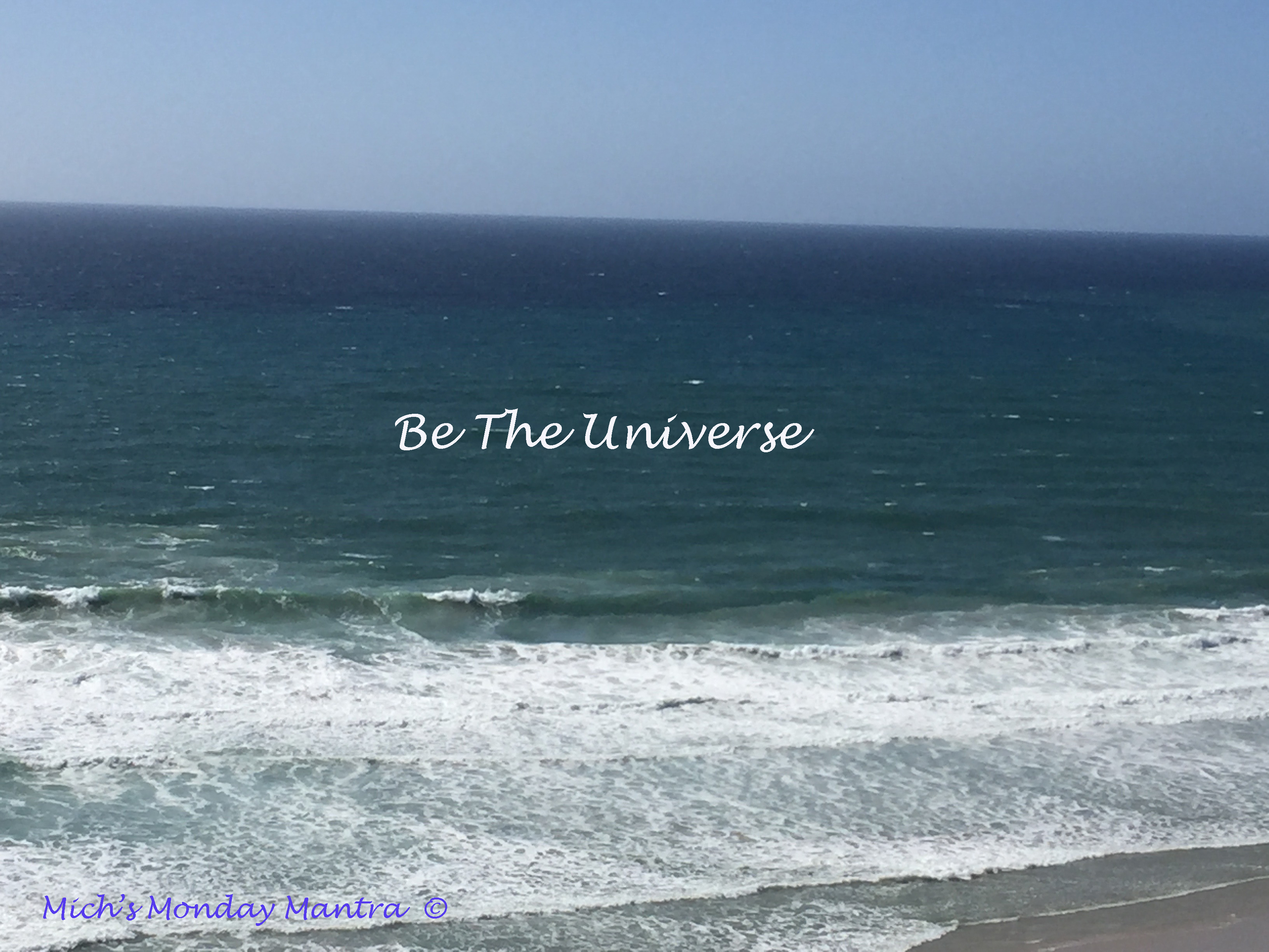 "Mich's Monday Mantra ""Be The Universe"""