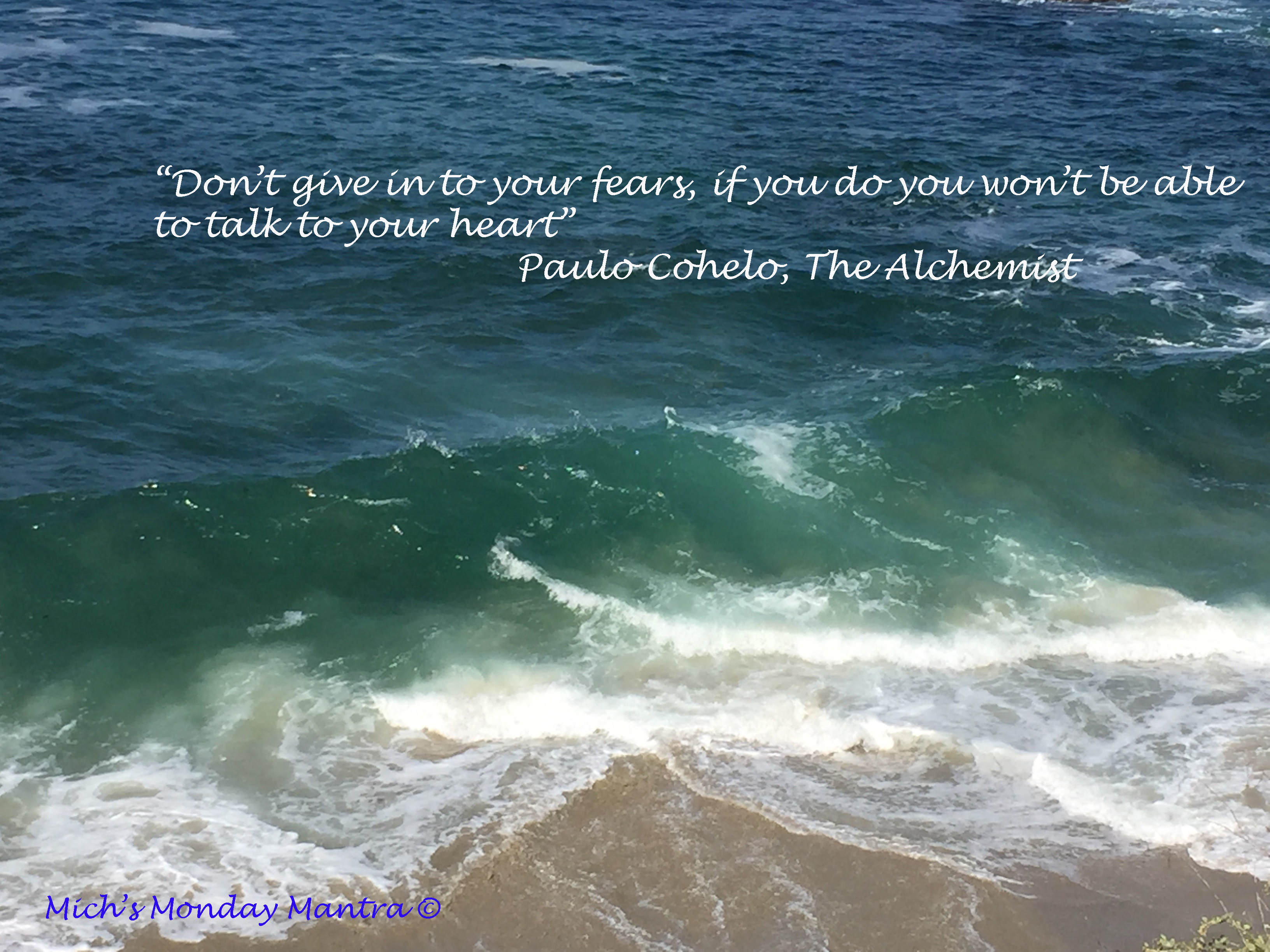 "Mich's Monday Mantra ""Don't Give In To Your Fears…"""